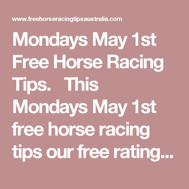 Mondays May 1st Free Horse Racing Tips.  This Mondays May 1st free horse racing tips our free ratings covering the 1st 3 races at each & every race meeting... will be available immediately below starting from 30 minutes to 1 hour before the 1st scheduled race of the day on this Monday the 1st
