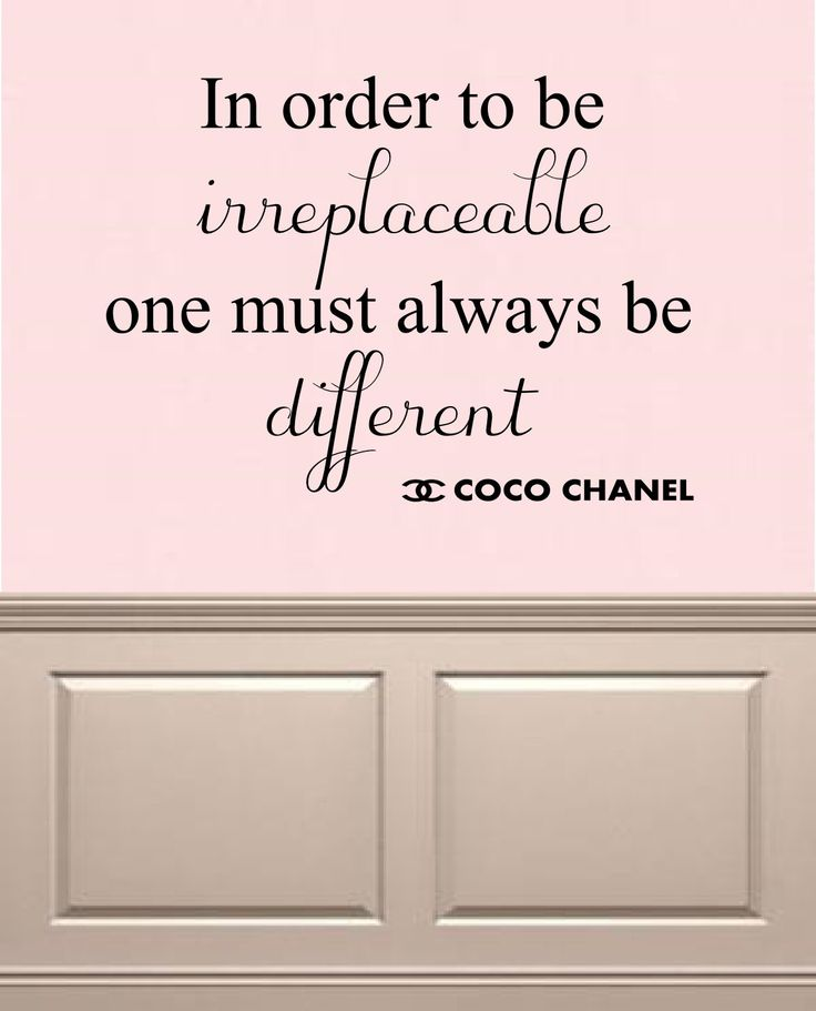 """In order to be Irreplaceable one must always be Different""-Coco Chanel"