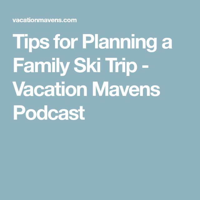 Tips for Planning a Family Ski Trip - Vacation Mavens Podcast
