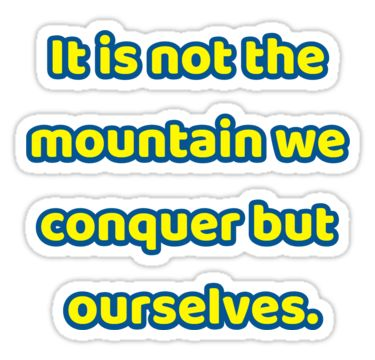 It is not the mountain we conquer but ourselves. / inspirational stickers / inspirational stickers michaels / inspirational stickers scrapbooking / inspirational stickers for planner / inspirational stickers for walls / inspirational stickers hobby lobby / inspirational stickers for facebook / inspirational stickers walmart / inspirational stickers printable / inspirational stickers for cars / inspirational wall art stickers / inspir...