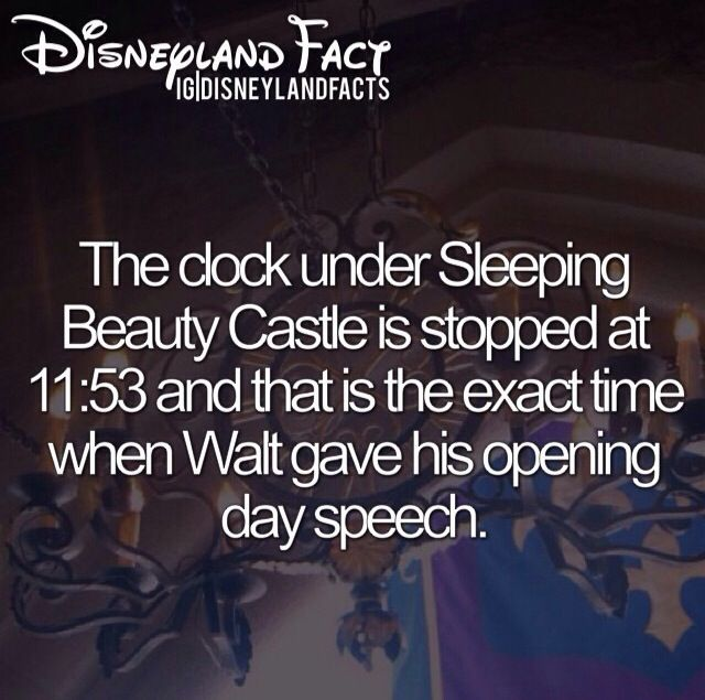 Disneyland fact. The clock under Sleeping Beauty's Castle is stopped at 11:53, the exact time when Walt Disney gave his opening day speech.