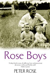 Rose Boys by Peter Rose. Joint winner of the National Biography Award, 2003. Published by Allen & Unwin, 2001, 2002. State Library of New South Wales copy: http://library.sl.nsw.gov.au/record=b2119725