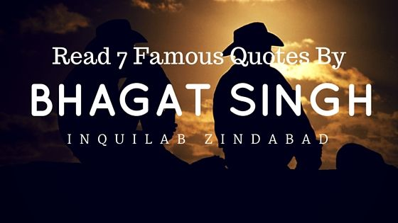 Read 7 Famous Quotes From Bhagat Singh On His Matrydom Day.