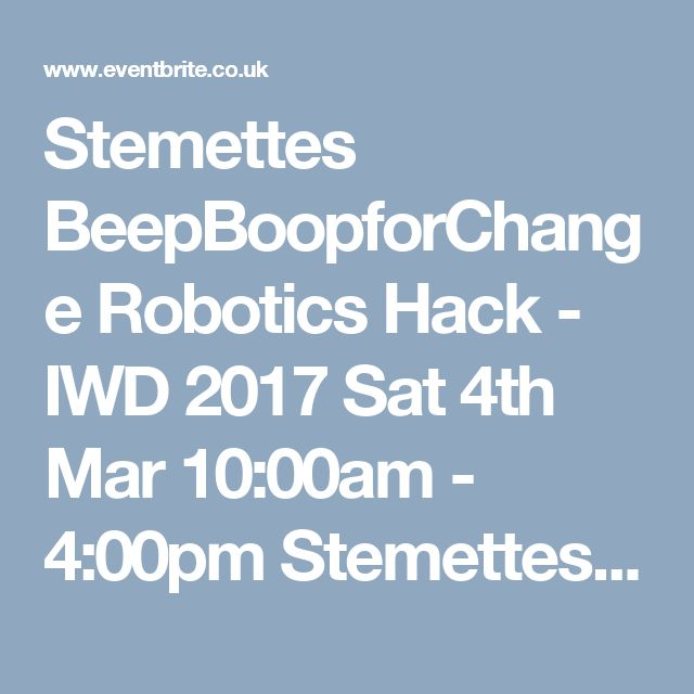 Stemettes BeepBoopforChange Robotics Hack - IWD 2017 Sat 4th Mar 10:00am - 4:00pm  Stemettes and Salesforce.org invite you to a Saturday of creativity, robot arms and making with women in STEM, to celebrate International Women's Day 2017. This year's global theme is 'Be Bold for Change' and our event theme is BeepBoopforChange. Join us to experience directing a robotic arm to draw and create something bold - using some techniques used by companies like Salesforce.