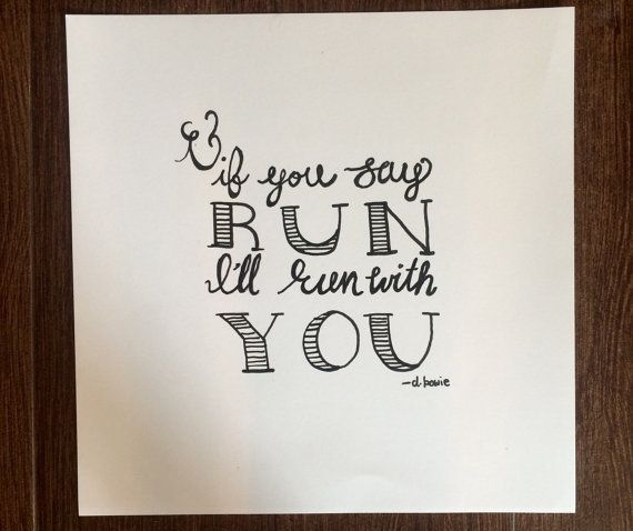 12 x 12 David Bowie quote print. And if you say run, Ill run with you, hand lettered onto white card stock.