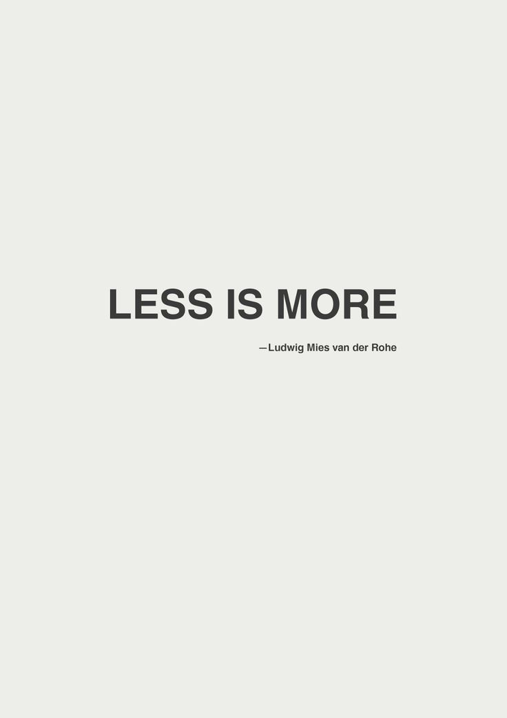Less is more. ~Ludwig Mies van der Rohe. (via | my dark whisper)