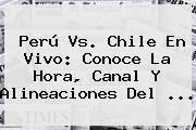 http://tecnoautos.com/wp-content/uploads/imagenes/tendencias/thumbs/peru-vs-chile-en-vivo-conoce-la-hora-canal-y-alineaciones-del.jpg Chile Vs Peru. Perú vs. Chile en vivo: Conoce la hora, canal y alineaciones del ..., Enlaces, Imágenes, Videos y Tweets - http://tecnoautos.com/actualidad/chile-vs-peru-peru-vs-chile-en-vivo-conoce-la-hora-canal-y-alineaciones-del/