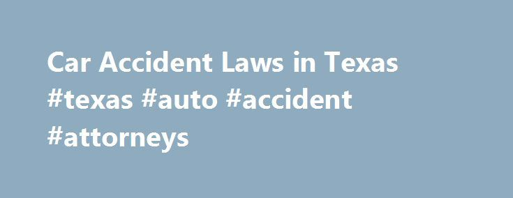 """Car Accident Laws in Texas #texas #auto #accident #attorneys http://st-loius.remmont.com/car-accident-laws-in-texas-texas-auto-accident-attorneys/  # Car Accident Laws in Texas In this article, we'll look at some key Texas laws related to car insurance settlements and lawsuits. We'll examine Texas's time limits for filing a car accident case in court, and we'll also cover Texas's """"modified"""" comparative fault rule and how it affects your case if you are found to be partly at fault for the…"""