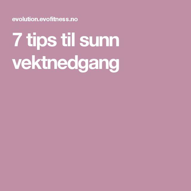 7 tips til sunn vektnedgang