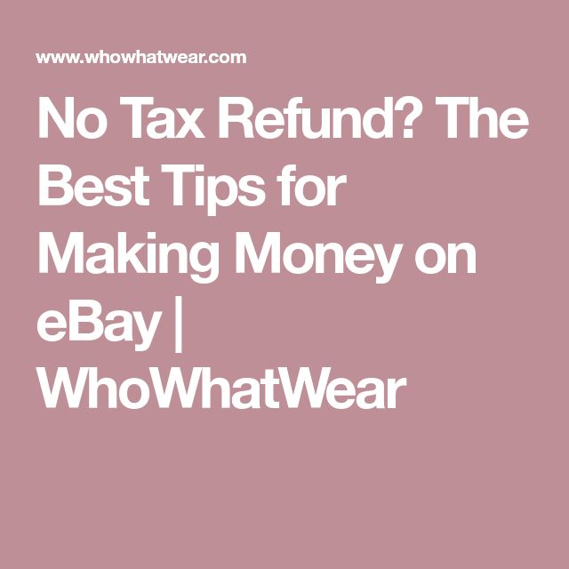No Tax Refund? The Best Tips for Making Money on eBay | WhoWhatWear