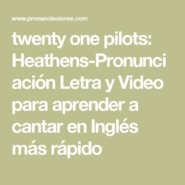 twenty one pilots: Heathens-Pronunciación Letra y Video para aprender a cantar en Inglés más rápido