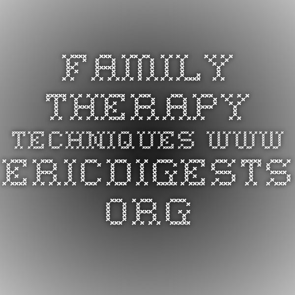 Family Therapy Techniques www.ericdigests.org