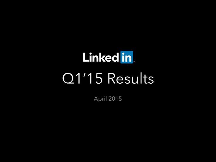 LinkedIn Q1 2015 Earnings Call by LinkedIn via slideshare