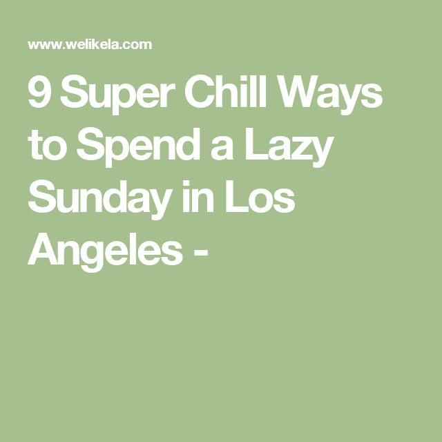 9 Super Chill Ways to Spend a Lazy Sunday in Los Angeles -