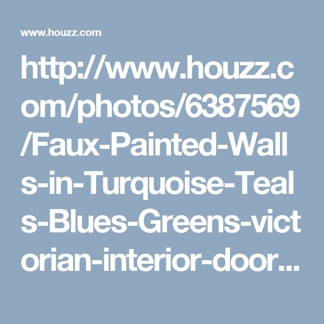 painted wall  http://www.houzz.com/photos/6387569/Faux-Painted-Walls-in-Turquoise-Teals-Blues-Greens-victorian-interior-doors-portland