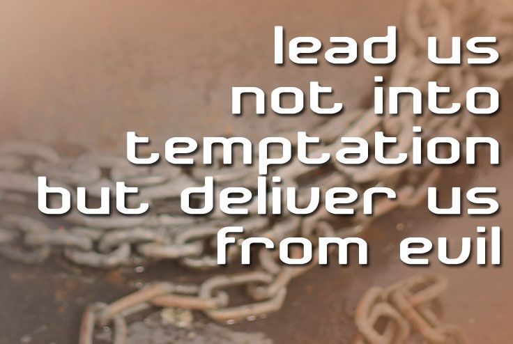 The Lord's Prayer - Lead us not into temptation, but deliver us from evil