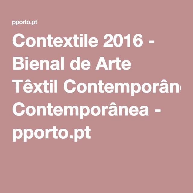 Contextile 2016 - Bienal de Arte Têxtil Contemporânea - pporto.pt