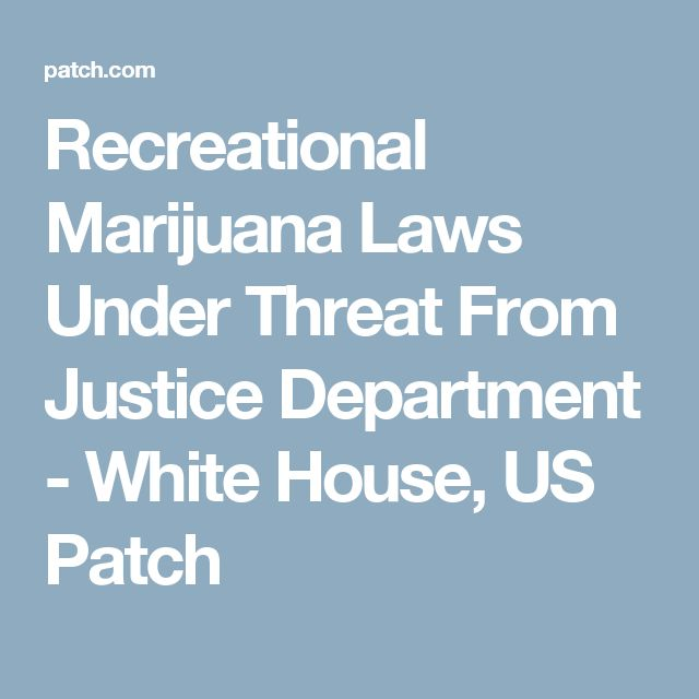 Recreational Marijuana Laws Under Threat From Justice Department - White House, US Patch