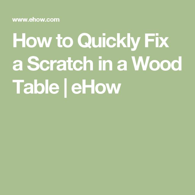 How to Quickly Fix a Scratch in a Wood Table   eHow