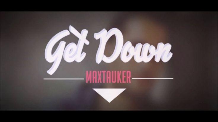 Get Down  - MaxTauKer  (Out Now)