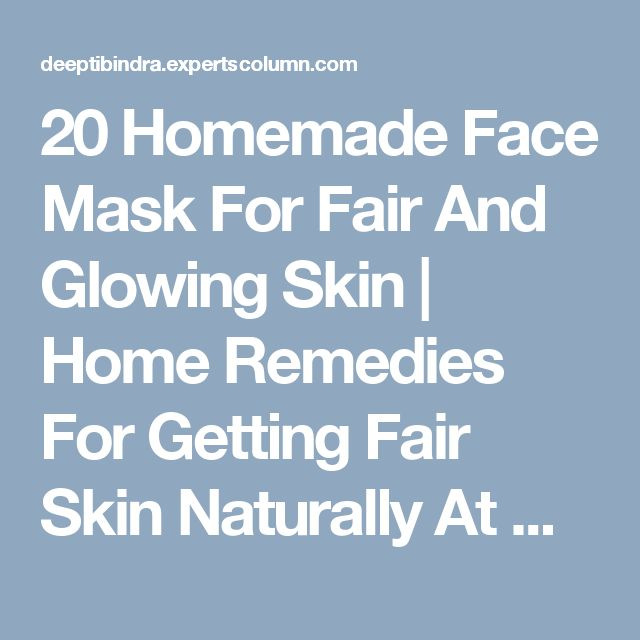 20 Homemade Face Mask For Fair And Glowing Skin   Home Remedies For Getting Fair Skin Naturally At Home