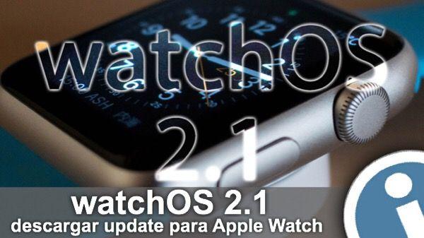 #Manual para #descargar #actualización #watchOS 2.1 para #reloj inteligente #Apple Watch. #Update del #firmware de smart-reloj trae corrección de errores de la versión principal.