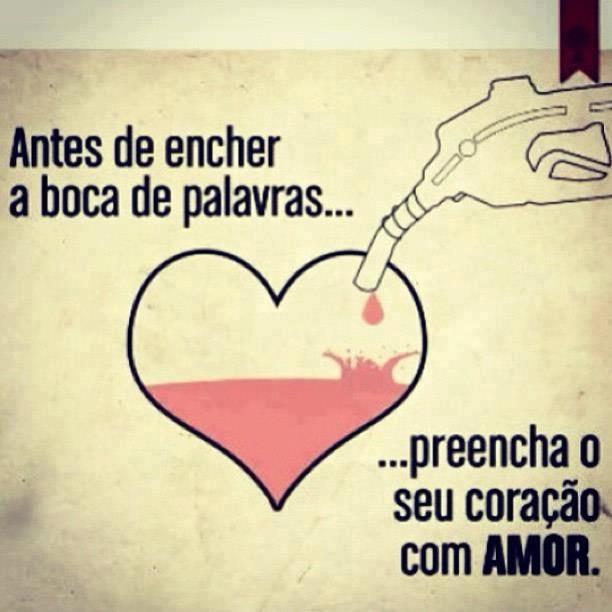 Antes de encher a boca de palavras, preencha o seu coração com amor. #coracao #palavras #amor