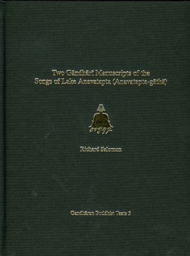 Two Gandhari Manuscripts of the Songs of Lake Anavatapta (Anavatapta-gatha): British Library Kharosthi Fragment 1 and Senior Scroll 14 (Gandharan Buddhist Texts)