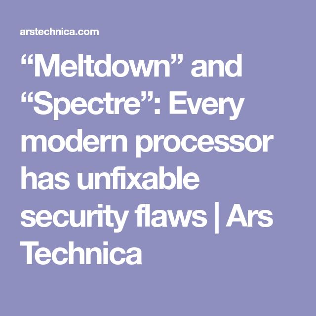 """Meltdown"" and ""Spectre"": Every modern processor has unfixable security flaws 