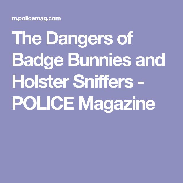The Dangers of Badge Bunnies and Holster Sniffers - POLICE Magazine