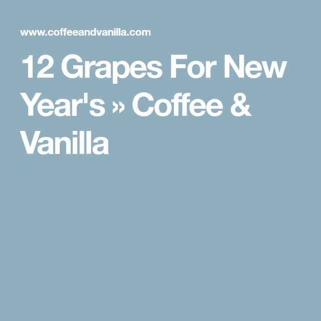 12 Grapes For New Year's » Coffee & Vanilla