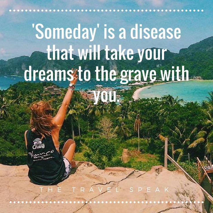 The Travel Speak - Travel Quote - Someday is a disease that will take your dreams to the grave with you
