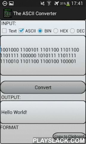 ASCII Code Converter  Android App - playslack.com , This usefull application converts characters to decimal, hexadecimal or binary ascii-values. It is also possible to convert ascii values to chars.The userinterface is very simple but it serve the purpose, suitable for programmers.