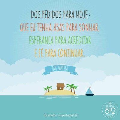 <p></p><p>Dos pedidos para hoje: que eu tenha asas para sonhar, esperança para acreditar e fé para continuar. (Tati Zanella)</p>