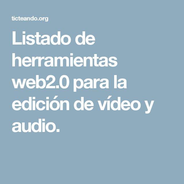 Listado de herramientas web2.0 para la edición de vídeo y audio.