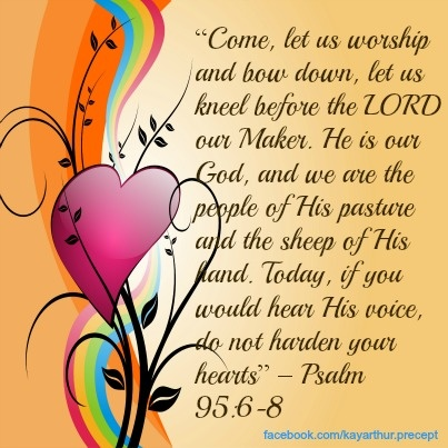 "†♥ ✞ ♥† ""Come, let us worship and bow down, let us kneel before the LORD our Maker. He is our God, and we are the people of His pasture and the sheep of His land. Today, if you would hear His voice, do not harden your hearts"" {Psalm 95:6-8} †♥ ✞ ♥†"