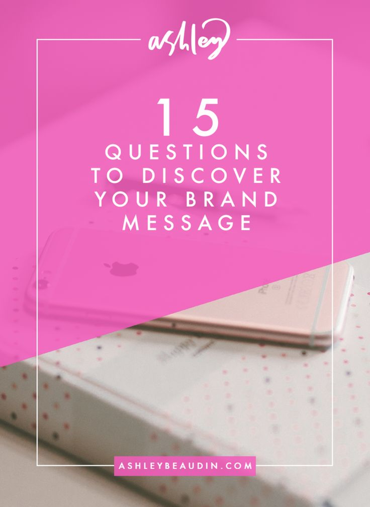 15 Questions to Discover Your Brand Message — Ashley Beaudin