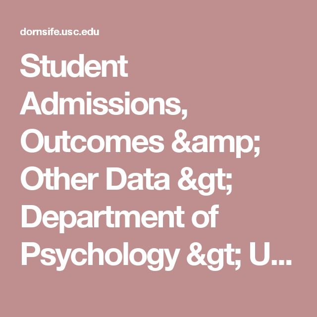 Student Admissions, Outcomes & Other Data > Department of Psychology > USC Dana and David Dornsife College of Letters, Arts and Sciences