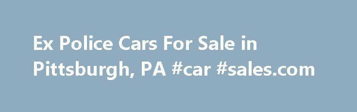 Ex Police Cars For Sale in Pittsburgh, PA #car #sales.com http://nef2.com/ex-police-cars-for-sale-in-pittsburgh-pa-car-sales-com/  #ex police cars for sale # Ex Police Cars For Sale in Pittsburgh, PA As of recently, there are more and more ex police cars for sale in Pittsburgh, PA. Not only are these cars an excellent value, but can also be found at a great price. There are a number of variables that have...