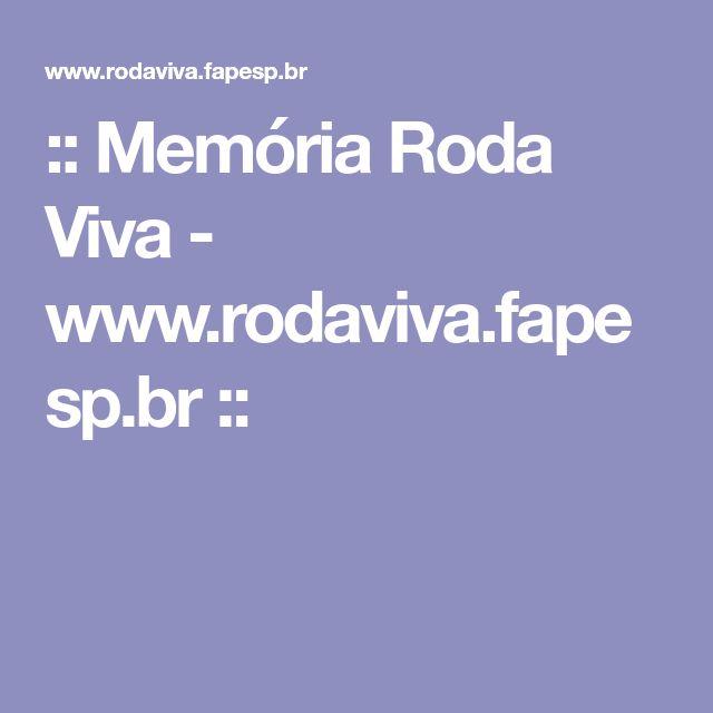:: Memória Roda Viva - www.rodaviva.fapesp.br ::