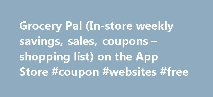 Grocery Pal (In-store weekly savings, sales, coupons – shopping list) on the App Store #coupon #websites #free http://coupons.remmont.com/grocery-pal-in-store-weekly-savings-sales-coupons-shopping-list-on-the-app-store-coupon-websites-free/  #find grocery coupons # Grocery Pal (In-store weekly savings, sales, coupons shopping list) Description This amazing app helps you find weekly sales at your local supermarkets and discount stores. Download Grocery Pal today and find savings from stores…