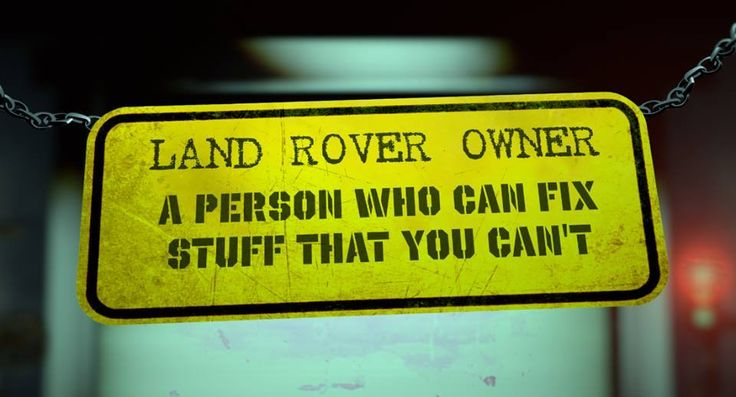 Its True!!! don't worry, its a Land Rover, we can Fix it!!