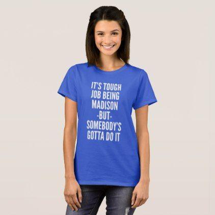 It's tough job being Madison T-Shirt - birthday gifts party celebration custom gift ideas diy