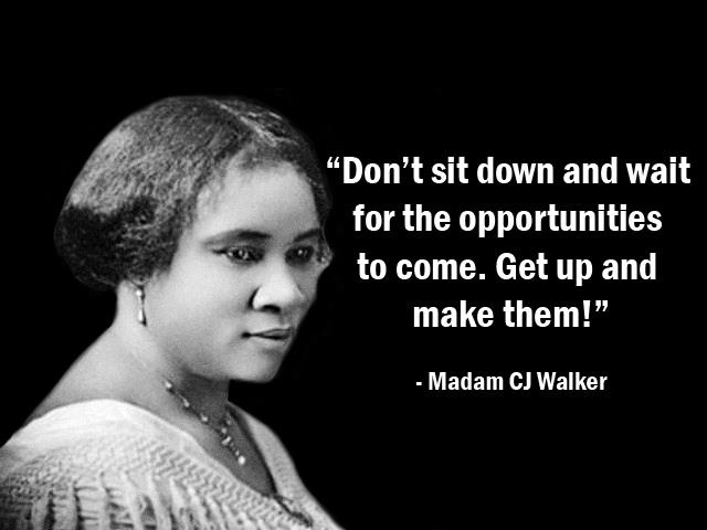 """""""Don't sit down and wait for the opportunities to come"""