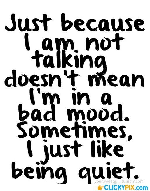 i talk alot and this is true my friends will be like are u okay and Ill say so u do miss my talking