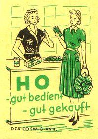 Die Handelsorganisation (HO) wurde 1948 von der Deutschen Wirtschaftskommission als staatliches Unternehmen des Einzelhandels gegründet und war neben dem Konsum die vorherrschende Form im Einzelhandel.