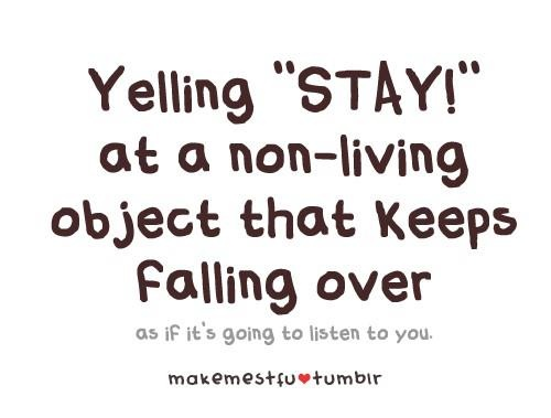 I totally do this. All the time.Time, Stay, Stuff, Random, So True, Guilty, Funny Quotes, Humor, True Stories