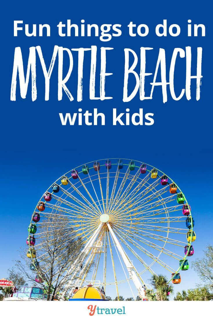 Best Things To Do In Myrtle Beach With Kids Click Inside For Tips On What See And Where Eat Stay South Carolina