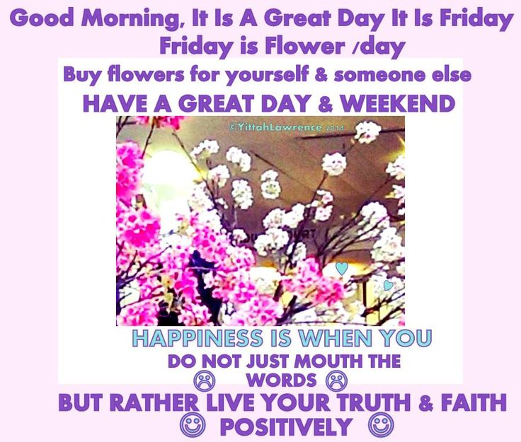 It is Friday, ► Have a Great Day & A Great Weekend