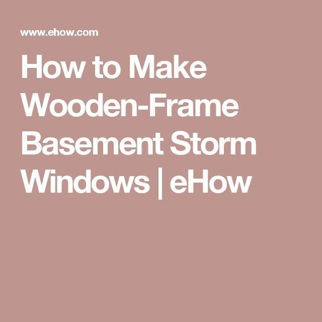 How to Make Wooden-Frame Basement Storm Windows | eHow